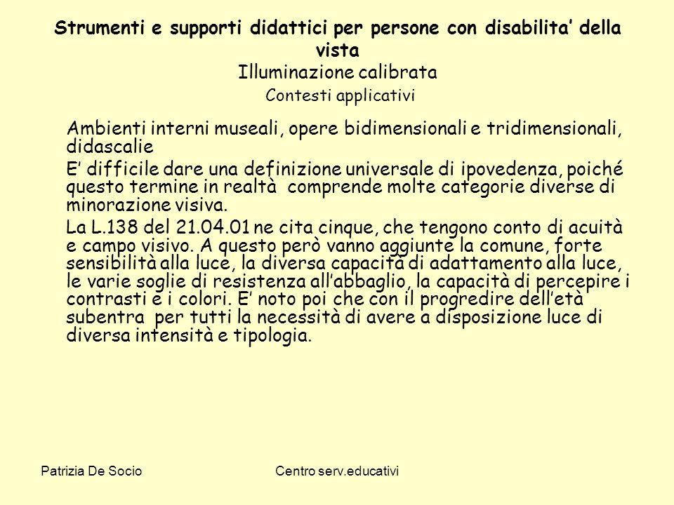 Patrizia De SocioCentro serv.educativi Strumenti e supporti didattici per persone con disabilita della vista Illuminazione calibrata Contesti applicat