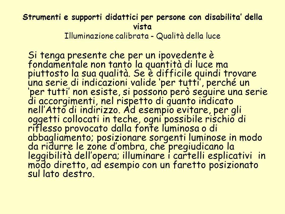 Strumenti e supporti didattici per persone con disabilita della vista Illuminazione calibrata - Qualità della luce Si tenga presente che per un ipoved