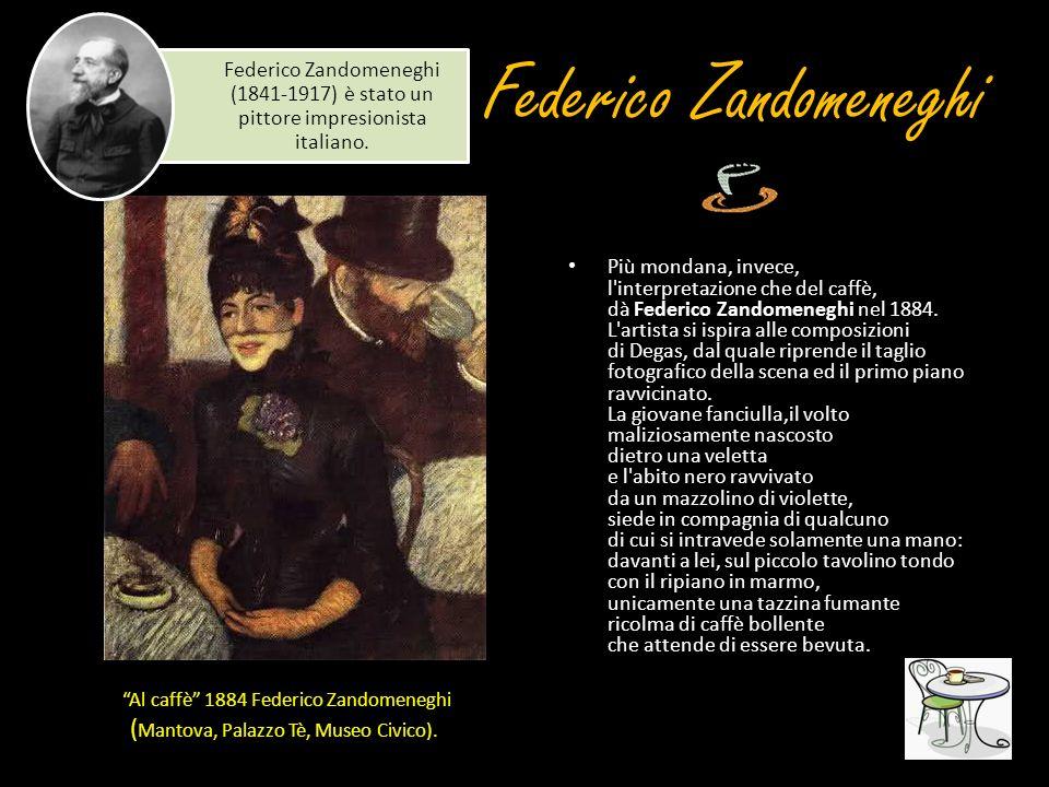 Federico Zandomeneghi Più mondana, invece, l'interpretazione che del caffè, dà Federico Zandomeneghi nel 1884. L'artista si ispira alle composizioni d