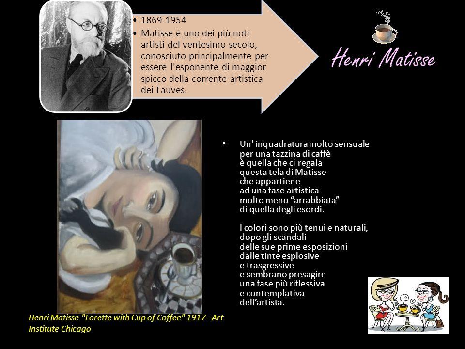 Henri Matisse Un' inquadratura molto sensuale per una tazzina di caffè è quella che ci regala questa tela di Matisse che appartiene ad una fase artist