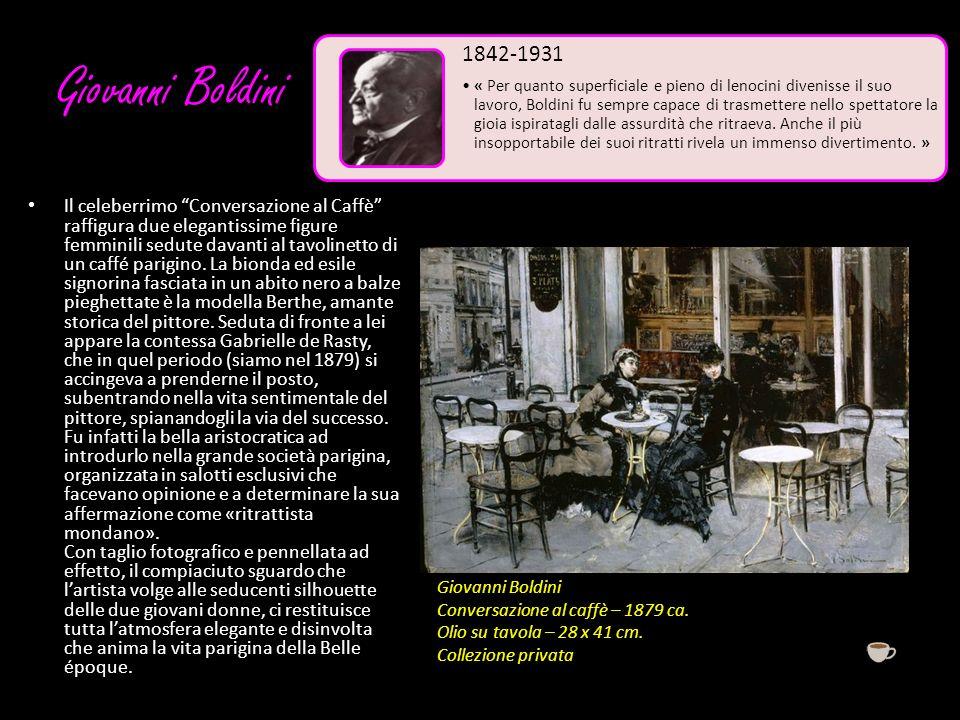 Giovanni Boldini Il celeberrimo Conversazione al Caffè raffigura due elegantissime figure femminili sedute davanti al tavolinetto di un caffé parigino