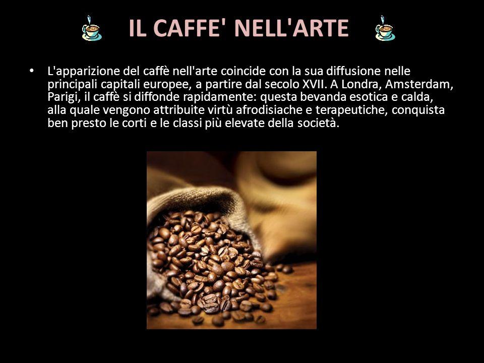 IL CAFFE' NELL'ARTE L'apparizione del caffè nell'arte coincide con la sua diffusione nelle principali capitali europee, a partire dal secolo XVII. A L