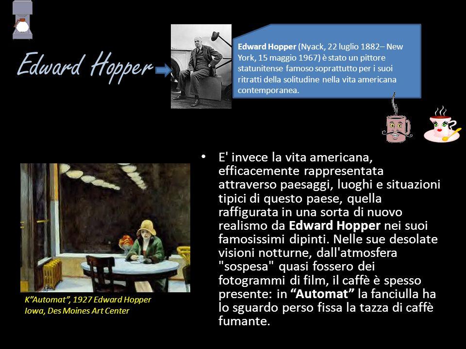 Edward Hopper E' invece la vita americana, efficacemente rappresentata attraverso paesaggi, luoghi e situazioni tipici di questo paese, quella raffigu