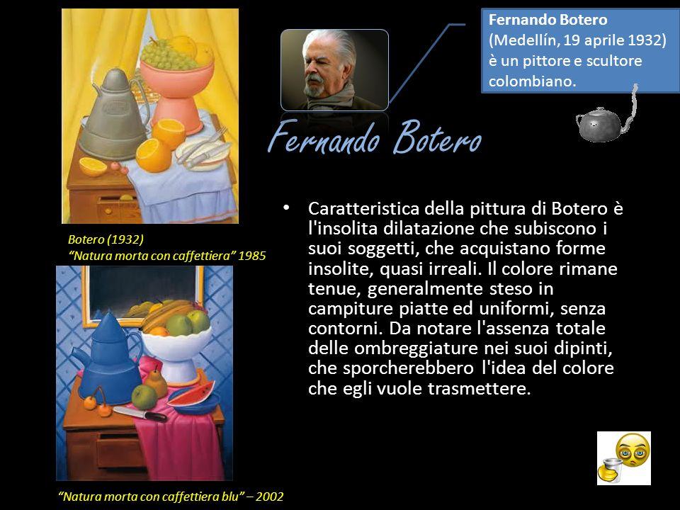 Fernando Botero Caratteristica della pittura di Botero è l'insolita dilatazione che subiscono i suoi soggetti, che acquistano forme insolite, quasi ir