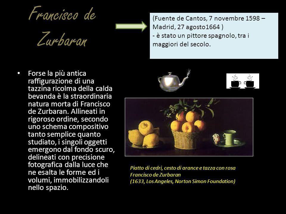Francisco de Zurbaran Forse la più antica raffigurazione di una tazzina ricolma della calda bevanda è la straordinaria natura morta di Francisco de Zu