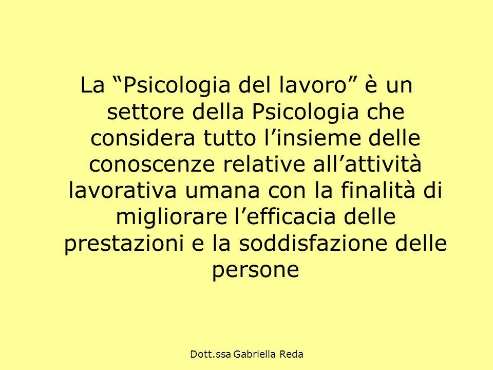 Dott.ssa Gabriella Reda La Psicologia del lavoro è un settore della Psicologia che considera tutto linsieme delle conoscenze relative allattività lavo