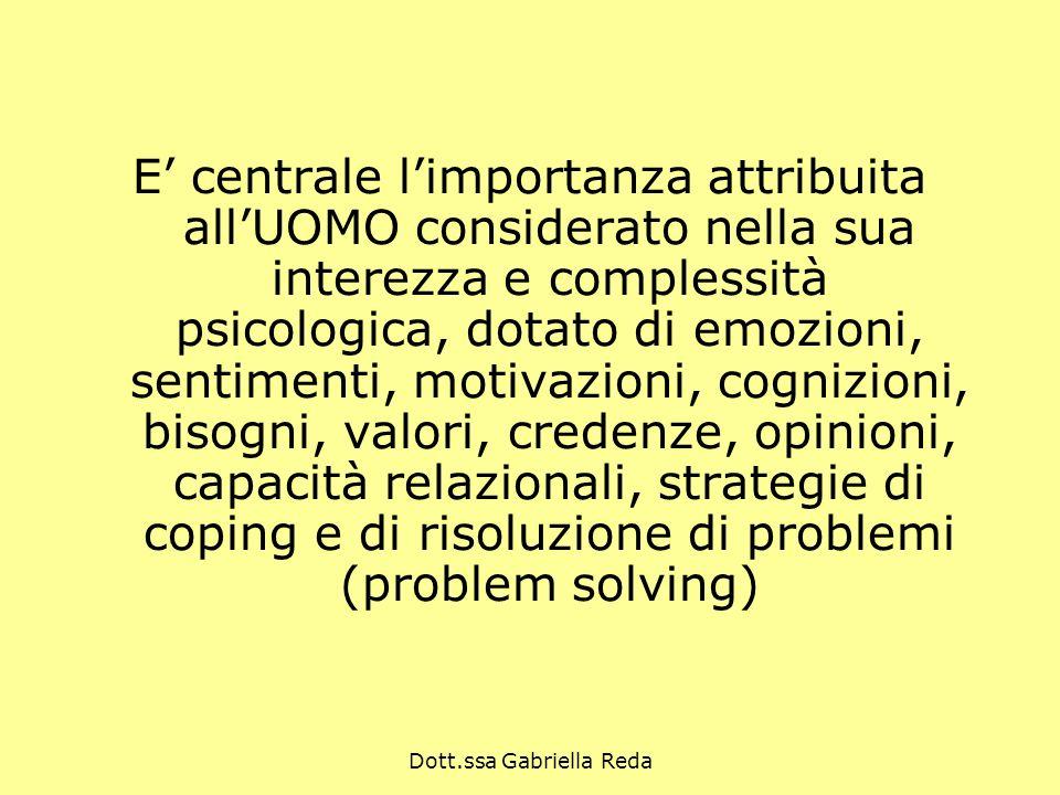 Dott.ssa Gabriella Reda E centrale limportanza attribuita allUOMO considerato nella sua interezza e complessità psicologica, dotato di emozioni, senti