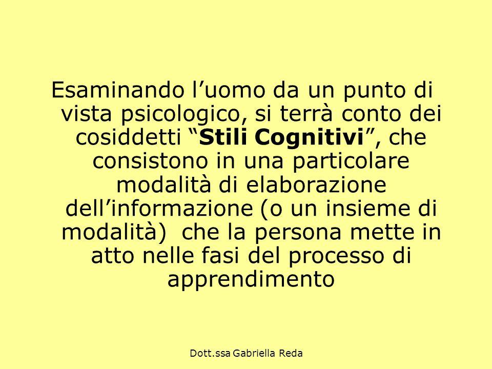 Dott.ssa Gabriella Reda Esaminando luomo da un punto di vista psicologico, si terrà conto dei cosiddetti Stili Cognitivi, che consistono in una partic