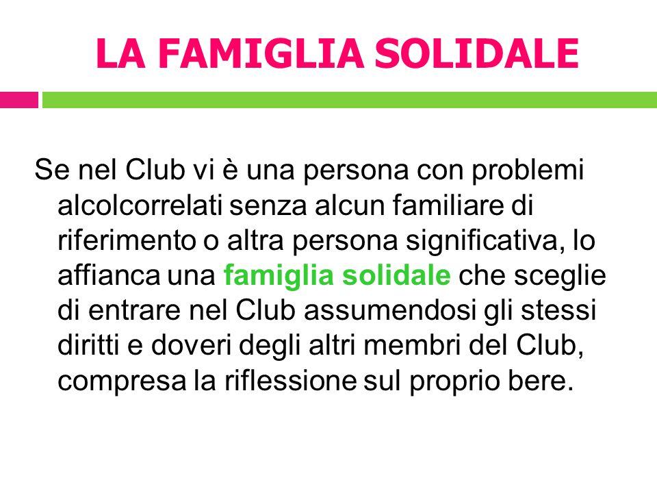 LA FAMIGLIA SOLIDALE Se nel Club vi è una persona con problemi alcolcorrelati senza alcun familiare di riferimento o altra persona significativa, lo a