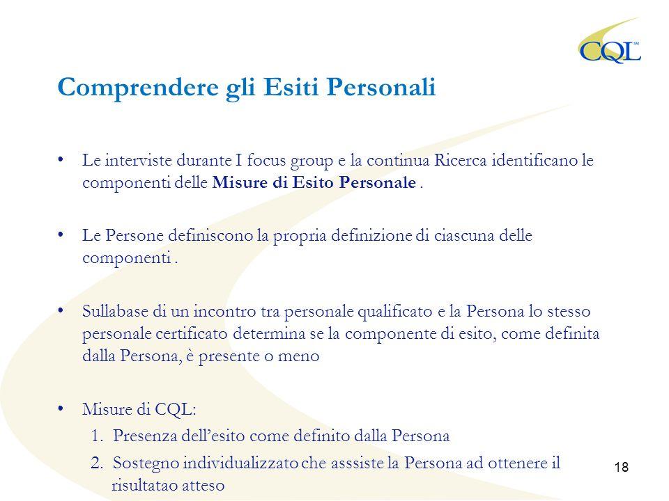 Comprendere gli Esiti Personali Le interviste durante I focus group e la continua Ricerca identificano le componenti delle Misure di Esito Personale.