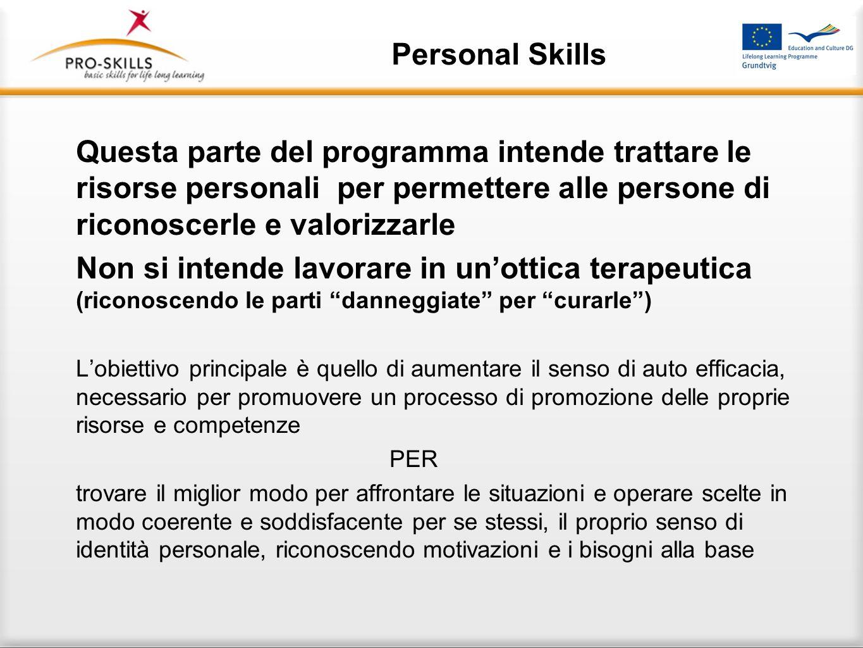 Personal Skills Questa parte del programma intende trattare le risorse personali per permettere alle persone di riconoscerle e valorizzarle Non si int