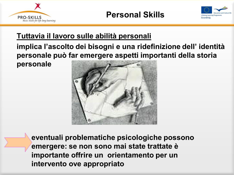 Personal Skills Tuttavia il lavoro sulle abilità personali implica lascolto dei bisogni e una ridefinizione dell identità personale può far emergere a