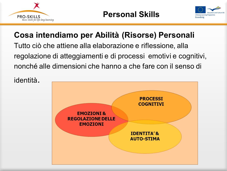 Personal Skills Cosa intendiamo per Abilità (Risorse) Personali Tutto ciò che attiene alla elaborazione e riflessione, alla regolazione di atteggiamen