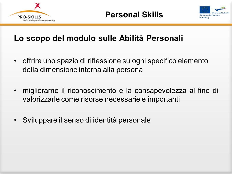 Personal Skills Lo scopo del modulo sulle Abilità Personali offrire uno spazio di riflessione su ogni specifico elemento della dimensione interna alla
