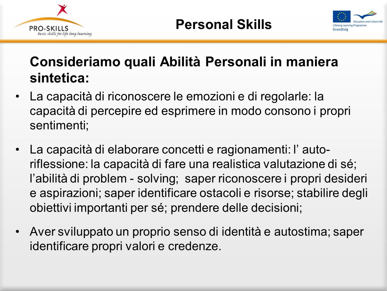 Personal Skills Consideriamo quali Abilità Personali in maniera sintetica: La capacità di riconoscere le emozioni e di regolarle: la capacità di perce