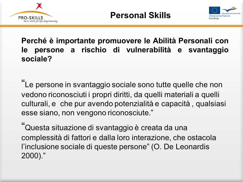 Personal Skills Perché è importante promuovere le Abilità Personali con le persone a rischio di vulnerabilità e svantaggio sociale? Le persone in svan