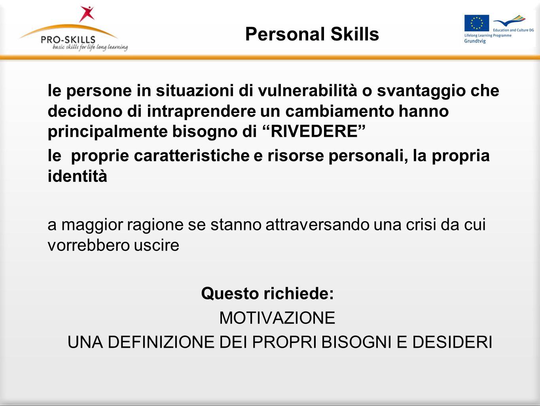 Personal Skills le persone in situazioni di vulnerabilità o svantaggio che decidono di intraprendere un cambiamento hanno principalmente bisogno di RI