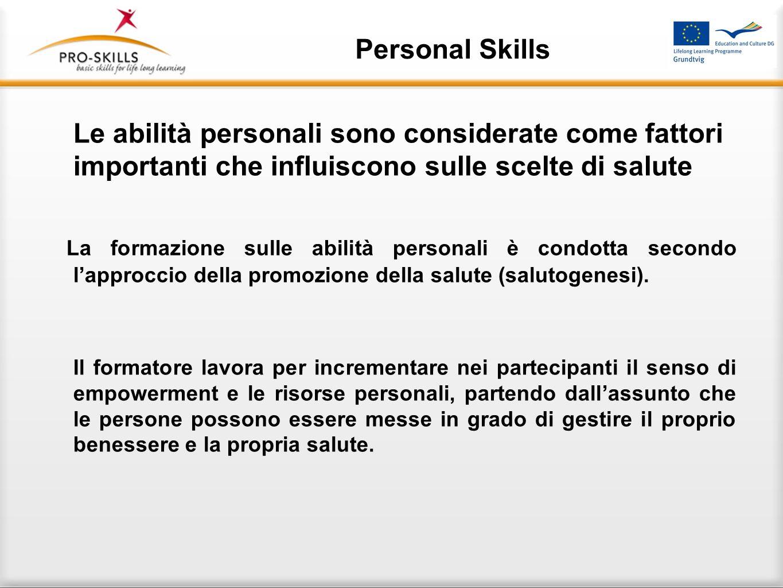 Personal Skills Le abilità personali sono considerate come fattori importanti che influiscono sulle scelte di salute La formazione sulle abilità perso