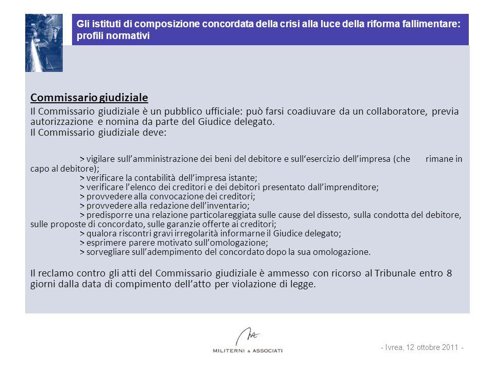 Gli istituti di composizione concordata della crisi alla luce della riforma fallimentare: profili normativi Commissario giudiziale Il Commissario giud