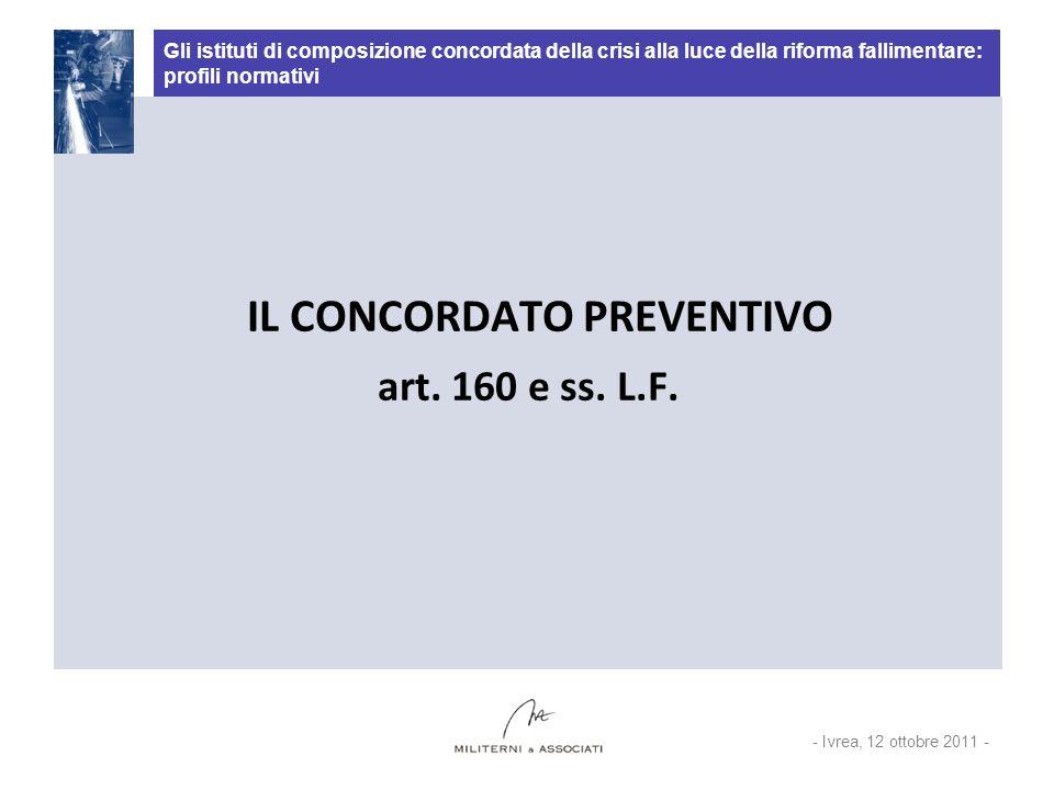 Gli istituti di composizione concordata della crisi alla luce della riforma fallimentare: profili normativi IL CONCORDATO PREVENTIVO art. 160 e ss. L.