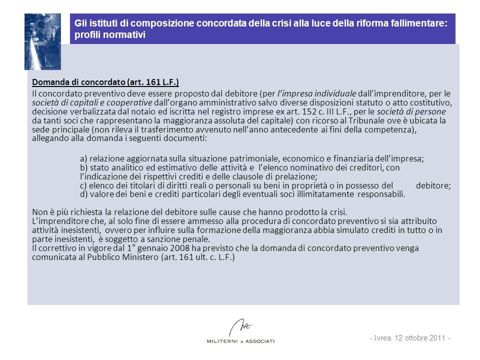 Gli istituti di composizione concordata della crisi alla luce della riforma fallimentare: profili normativi Domanda di concordato (art. 161 L.F.) Il c