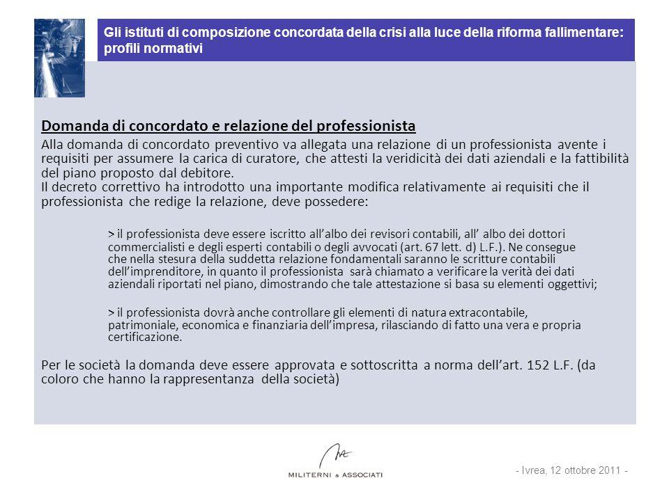 Gli istituti di composizione concordata della crisi alla luce della riforma fallimentare: profili normativi Domanda di concordato e relazione del prof