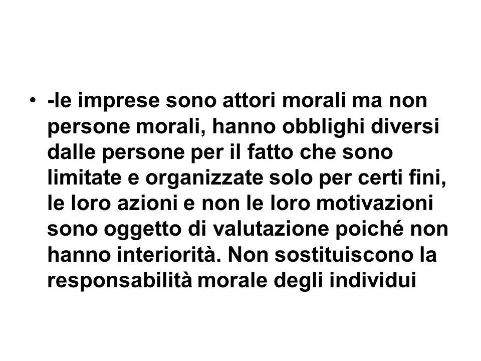 -le imprese sono attori morali ma non persone morali, hanno obblighi diversi dalle persone per il fatto che sono limitate e organizzate solo per certi fini, le loro azioni e non le loro motivazioni sono oggetto di valutazione poiché non hanno interiorità.
