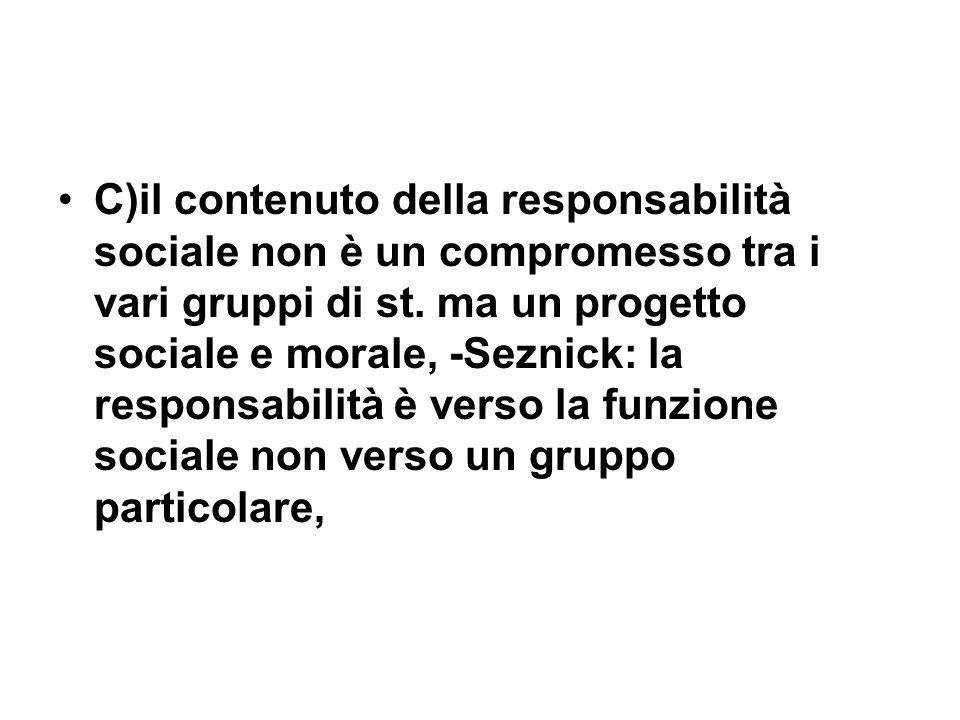 C)il contenuto della responsabilità sociale non è un compromesso tra i vari gruppi di st.