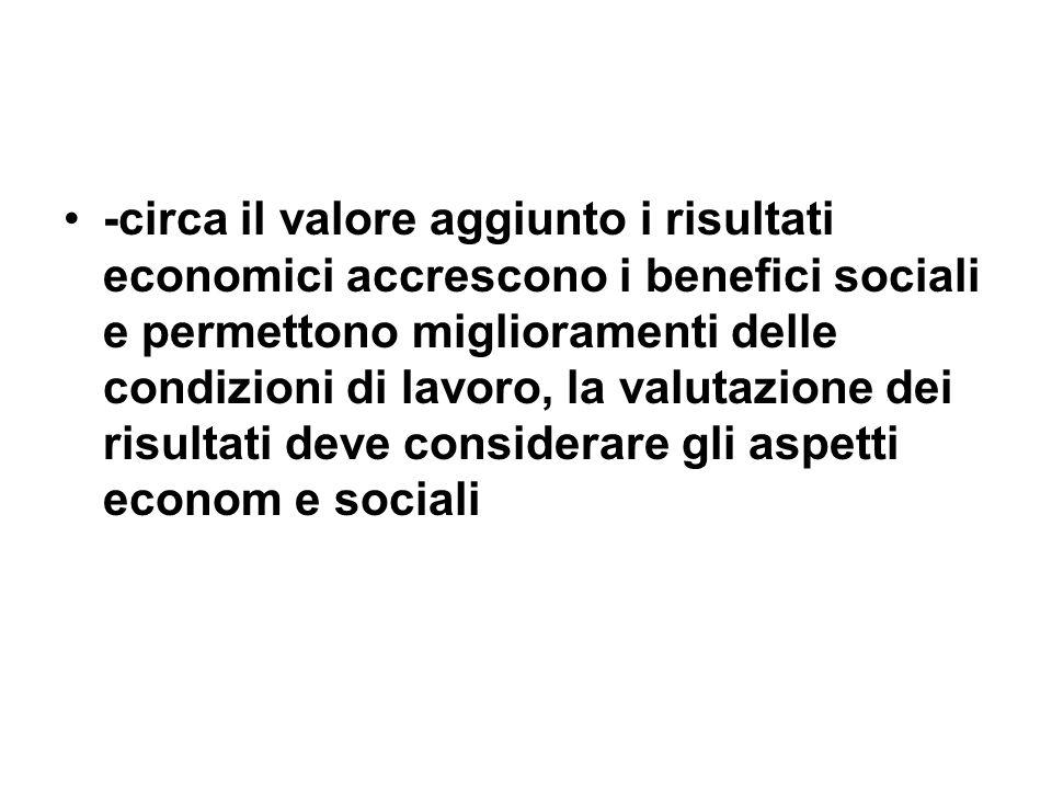 -circa il valore aggiunto i risultati economici accrescono i benefici sociali e permettono miglioramenti delle condizioni di lavoro, la valutazione dei risultati deve considerare gli aspetti econom e sociali