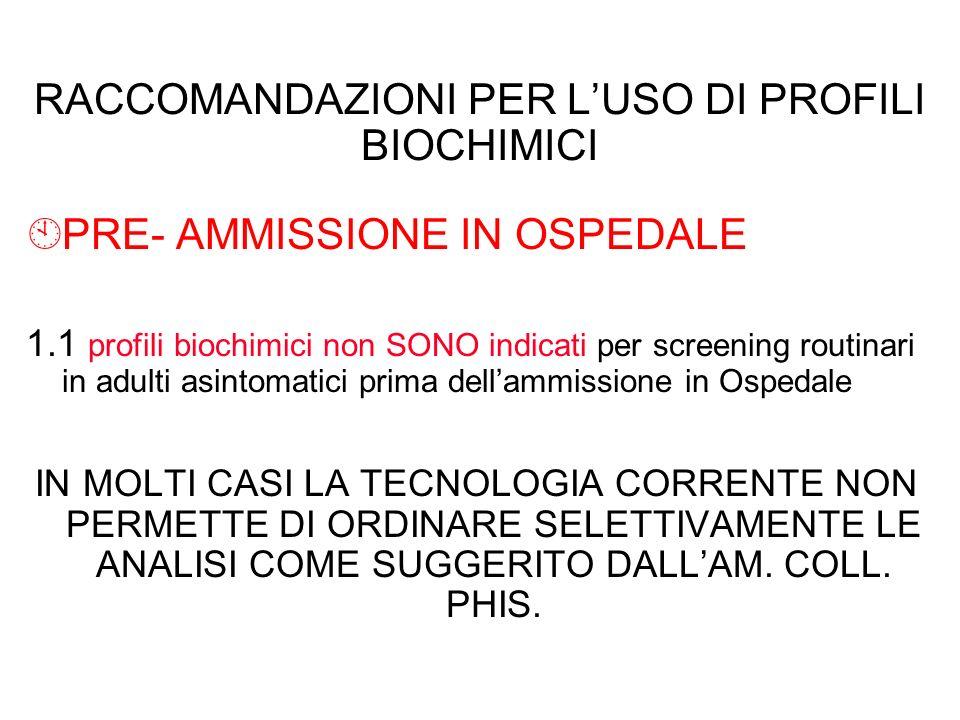 RACCOMANDAZIONI PER LUSO DI PROFILI BIOCHIMICI ÀPRE- AMMISSIONE IN OSPEDALE 1.1 profili biochimici non SONO indicati per screening routinari in adulti