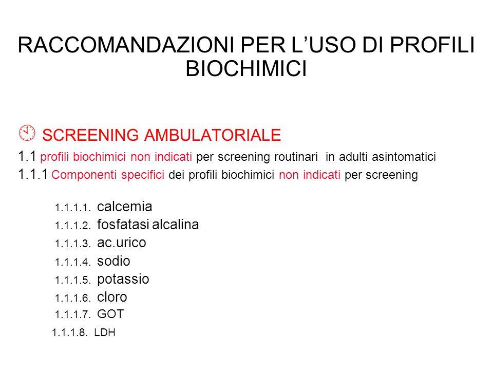 RACCOMANDAZIONI PER LUSO DI PROFILI BIOCHIMICI À SCREENING AMBULATORIALE 1.1 profili biochimici non indicati per screening routinari in adulti asintom