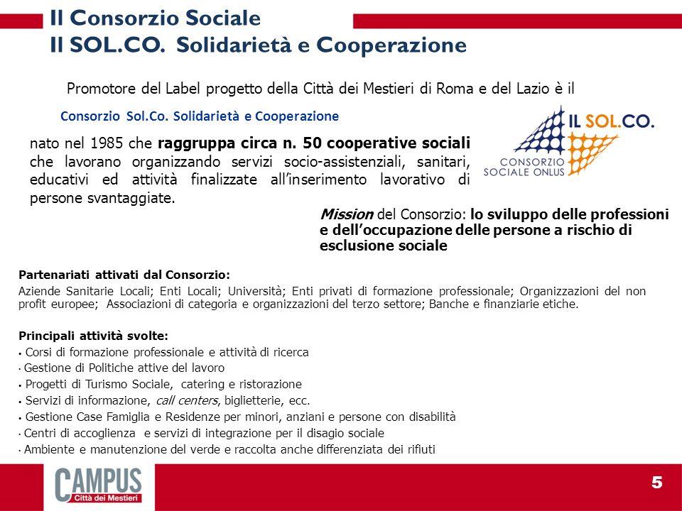 Promotore del Label progetto della Città dei Mestieri di Roma e del Lazio è il Consorzio Sol.Co. Solidarietà e Cooperazione Mission del Consorzio: lo