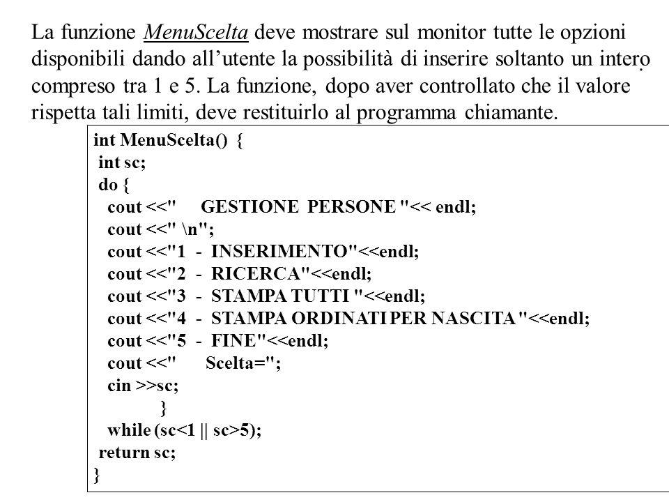 14 La funzione MenuScelta deve mostrare sul monitor tutte le opzioni disponibili dando allutente la possibilità di inserire soltanto un intero compreso tra 1 e 5.