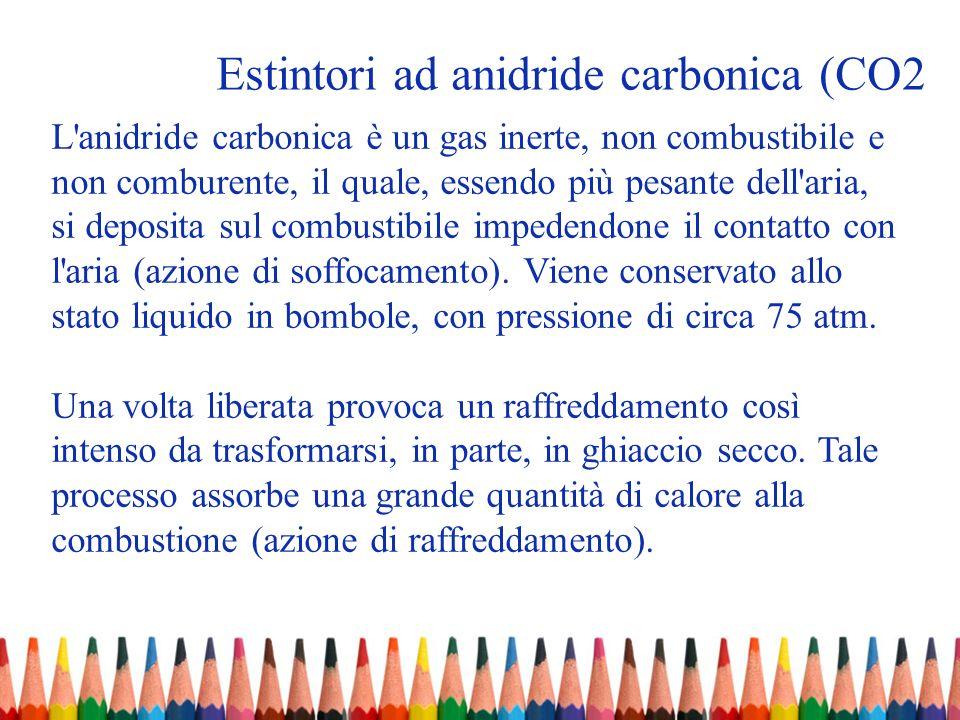Estintori ad anidride carbonica (CO2 L'anidride carbonica è un gas inerte, non combustibile e non comburente, il quale, essendo più pesante dell'aria,