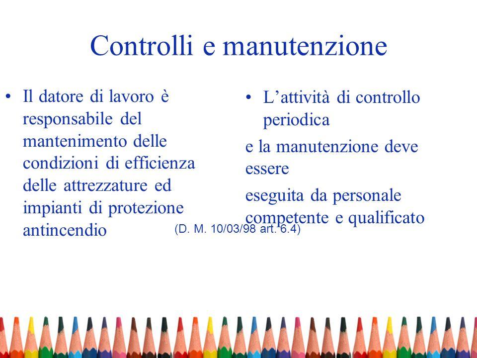 Controlli e manutenzione Il datore di lavoro è responsabile del mantenimento delle condizioni di efficienza delle attrezzature ed impianti di protezio