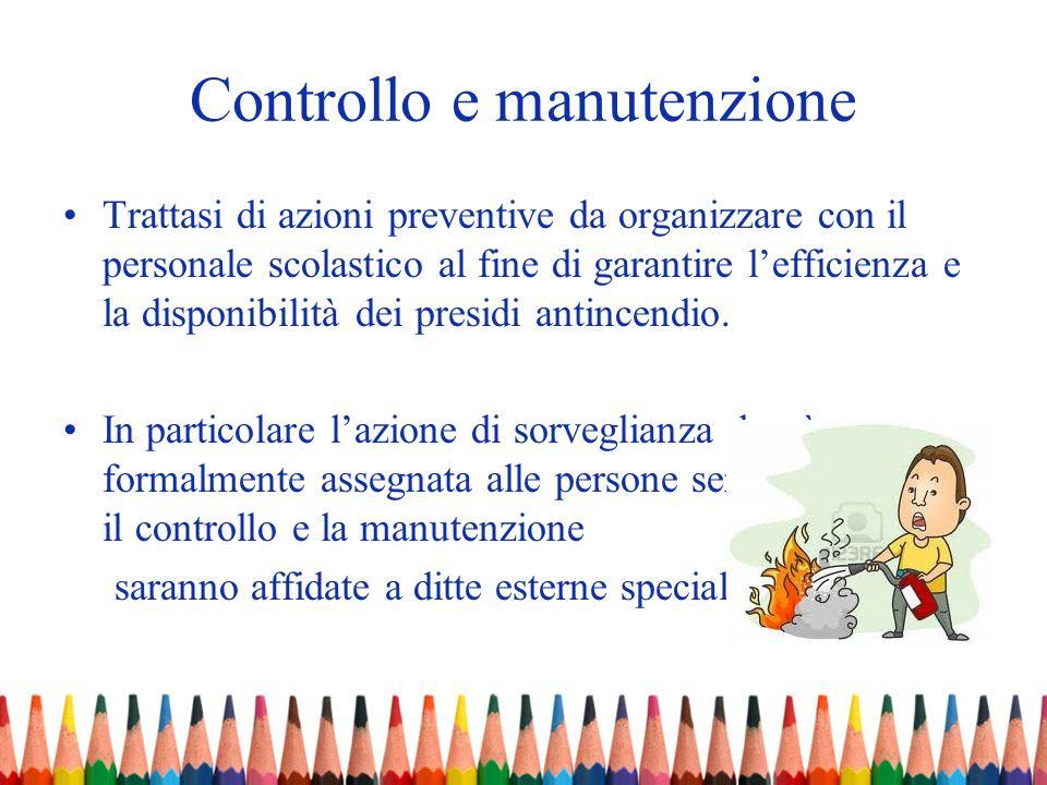 Controllo e manutenzione Trattasi di azioni preventive da organizzare con il personale scolastico al fine di garantire lefficienza e la disponibilità