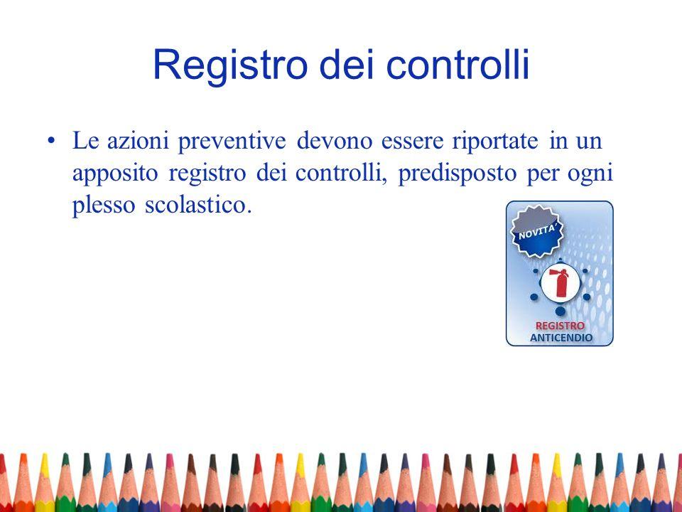 Registro dei controlli Le azioni preventive devono essere riportate in un apposito registro dei controlli, predisposto per ogni plesso scolastico.