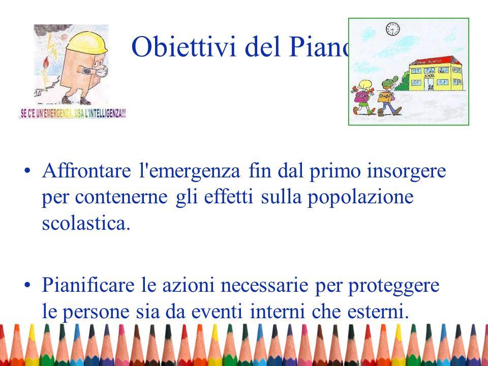 Obiettivi del Piano Affrontare l'emergenza fin dal primo insorgere per contenerne gli effetti sulla popolazione scolastica. Pianificare le azioni nece