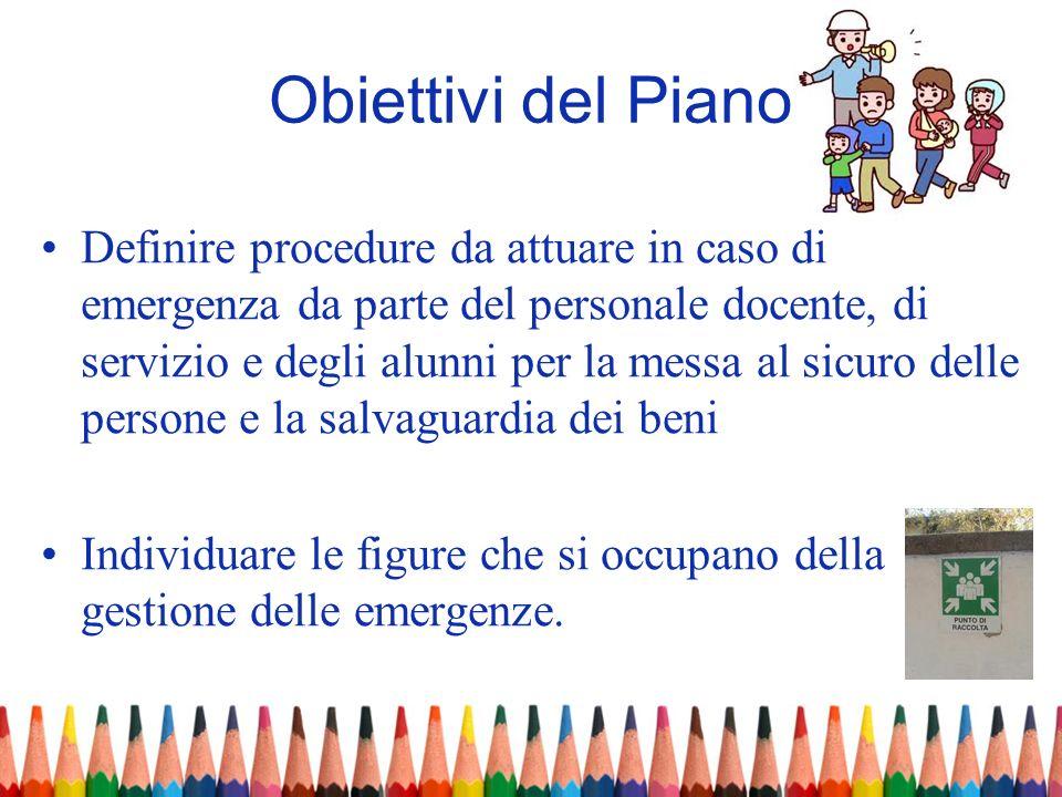 Obiettivi del Piano Definire procedure da attuare in caso di emergenza da parte del personale docente, di servizio e degli alunni per la messa al sicu