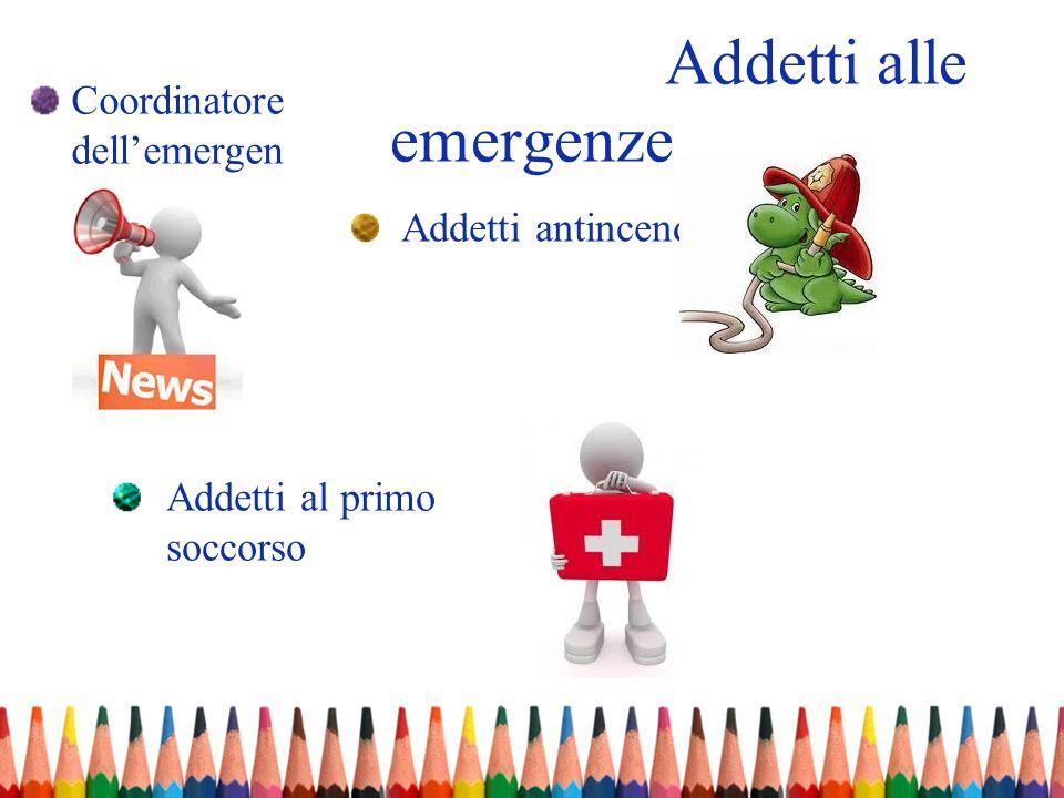 Addetti alle emergenze Coordinatore dellemergen za Addetti antincendio Addetti al primo soccorso