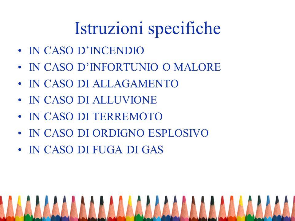 Istruzioni specifiche IN CASO DINCENDIO IN CASO DINFORTUNIO O MALORE IN CASO DI ALLAGAMENTO IN CASO DI ALLUVIONE IN CASO DI TERREMOTO IN CASO DI ORDIG