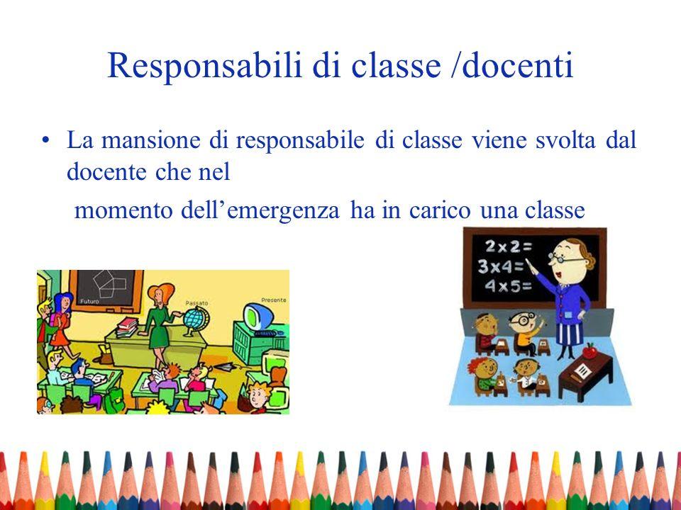Responsabili di classe /docenti La mansione di responsabile di classe viene svolta dal docente che nel momento dellemergenza ha in carico una classe