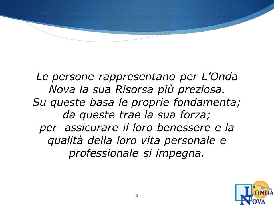 2 Le persone rappresentano per LOnda Nova la sua Risorsa più preziosa. Su queste basa le proprie fondamenta; da queste trae la sua forza; per assicura
