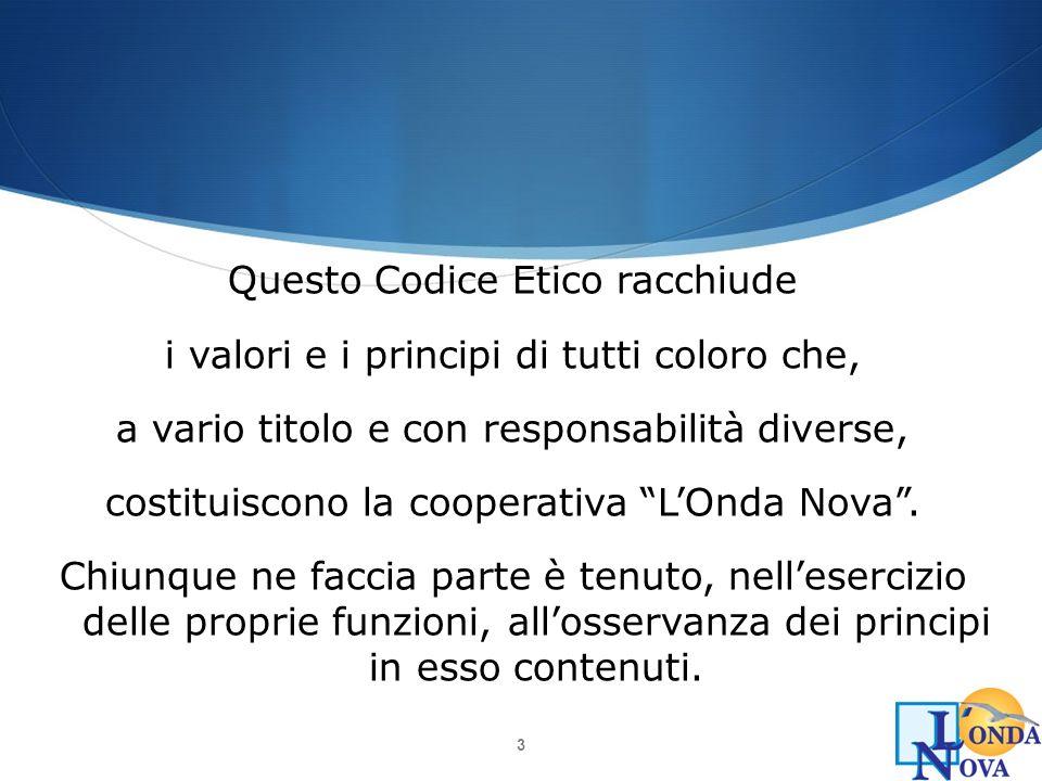 3 Questo Codice Etico racchiude i valori e i principi di tutti coloro che, a vario titolo e con responsabilità diverse, costituiscono la cooperativa L