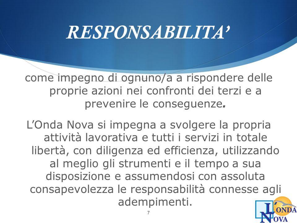 7 RESPONSABILITA come impegno di ognuno/a a rispondere delle proprie azioni nei confronti dei terzi e a prevenire le conseguenze. LOnda Nova si impegn