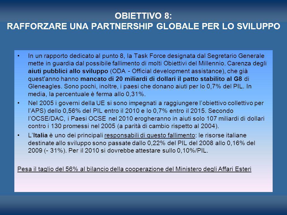 OBIETTIVO 8: RAFFORZARE UNA PARTNERSHIP GLOBALE PER LO SVILUPPO In un rapporto dedicato al punto 8, la Task Force designata dal Segretario Generale me