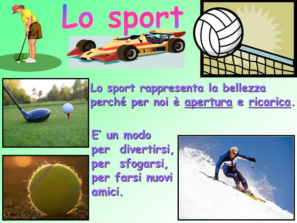 Lo sport rappresenta la bellezza perché per noi è apertura e ricarica.