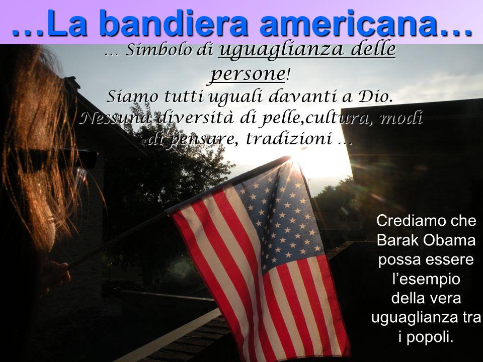 …La bandiera americana… … Simbolo di uguaglianza delle persone .