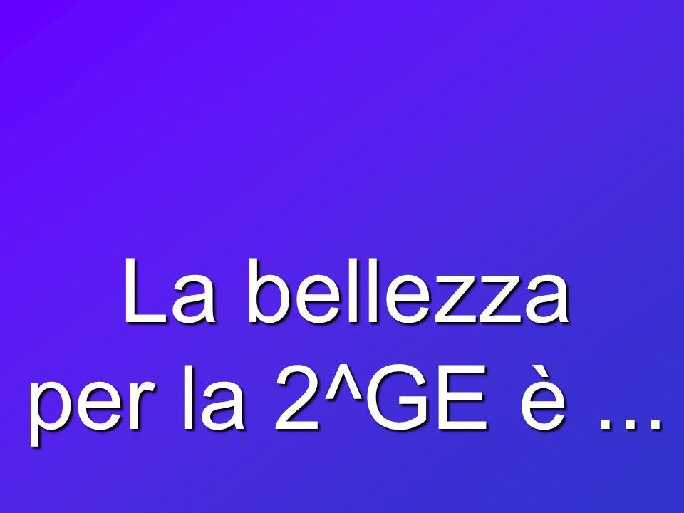 La bellezza per la 2^GE è...