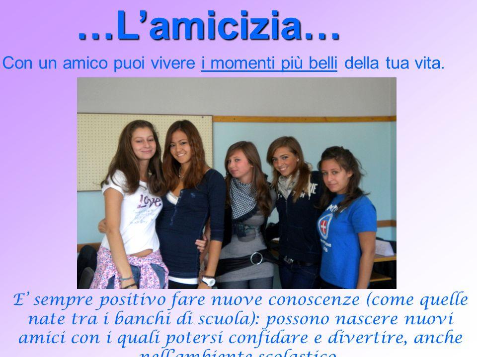 …Lamicizia… Con un amico puoi vivere i momenti più belli della tua vita.